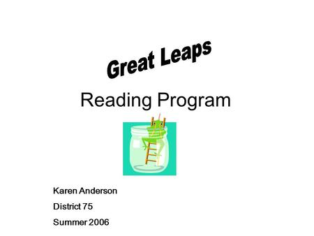 Reading Program Karen Anderson District 75 Summer 2006.