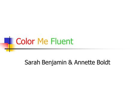 Color Me Fluent Sarah Benjamin & Annette Boldt. Introduction Created by Alice Anne G. Farley Incorporates learning theory, behavior modification, and.