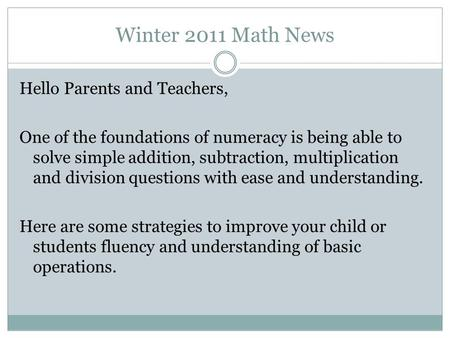 Winter 2011 Math News Hello Parents and Teachers, One of the foundations of numeracy is being able to solve simple addition, subtraction, multiplication.