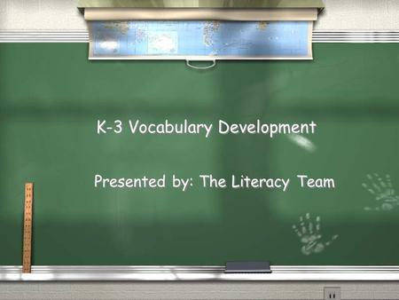 K-3 Vocabulary Development Presented by: The Literacy Team.