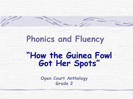 "Phonics and Fluency ""How the Guinea Fowl Got Her Spots"" Open Court Anthology Grade 2."