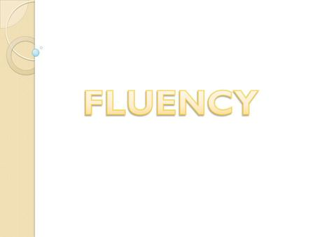 What is fluency?  Speed + Accuracy = Fluency  Reading quickly and in a meaningful way (prosody)  Decoding and comprehending simultaneously  Freedom.