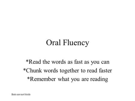Oral Fluency *Read the words as fast as you can