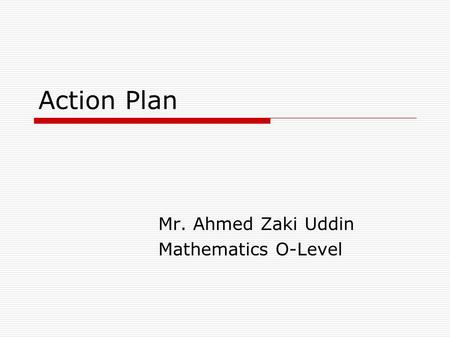 Action Plan Mr. Ahmed Zaki Uddin Mathematics O-Level.