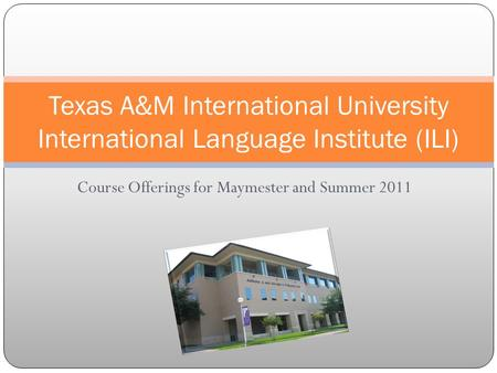 Course Offerings for Maymester and Summer 2011 Texas A&M International University International Language Institute (ILI)