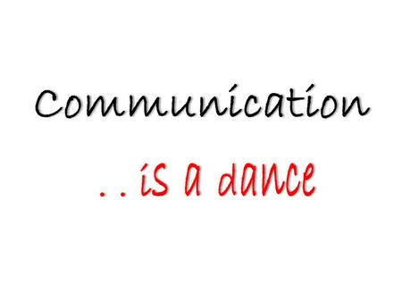 Communication.. is a dance. Would you like to know how to … … … ? be honest without insulting people be heard to your complete satisfaction handle conflict.