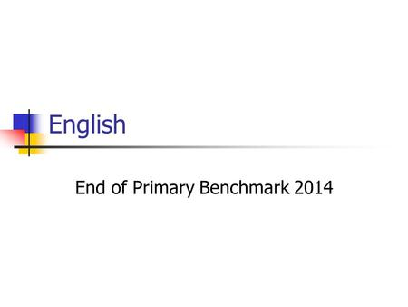 English End of Primary Benchmark 2014. The Speaking Component Task 1 1 minute Warmer (not assessed) Task 2 3 minutes Interview (ability to narrate, describe.