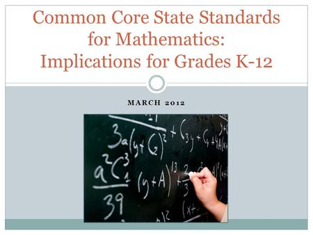 MARCH 2012 Common Core State Standards for Mathematics: Implications for Grades K-12.