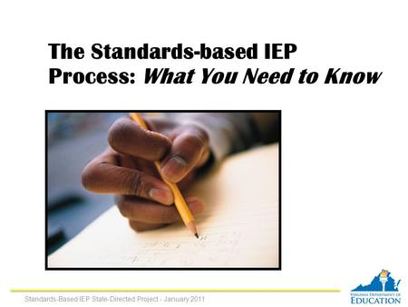 The Standards-based IEP Process: What You Need to Know Standards-Based IEP State-Directed Project - January 2011.