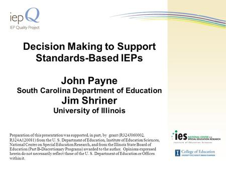 Decision Making to Support Standards-Based IEPs John Payne South Carolina Department of Education Jim Shriner University of Illinois Preparation of this.