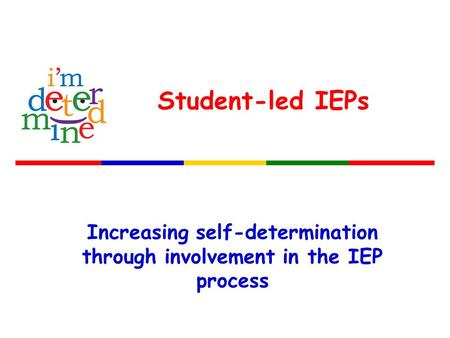 Increasing self-determination through involvement in the IEP process Student-led IEPs.