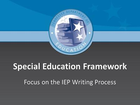 Special Education FrameworkSpecial Education Framework Focus on the IEP Writing ProcessFocus on the IEP Writing Process.