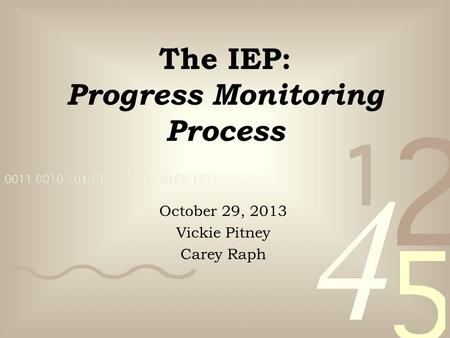 The IEP: Progress Monitoring Process October 29, 2013 Vickie Pitney Carey Raph.