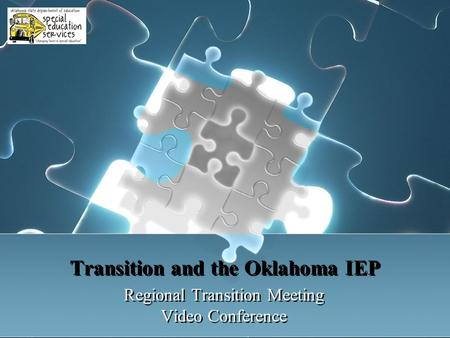 Regional Transition Meeting Video Conference Regional Transition Meeting Video Conference Transition and the Oklahoma IEP.