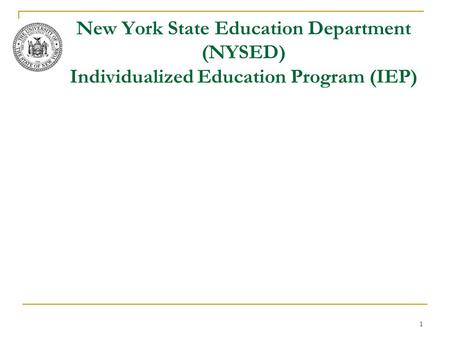 New York State Education Department (NYSED) Individualized Education Program (IEP) 1.