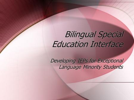 Bilingual Special Education Interface Developing IEPs for Exceptional Language Minority Students.