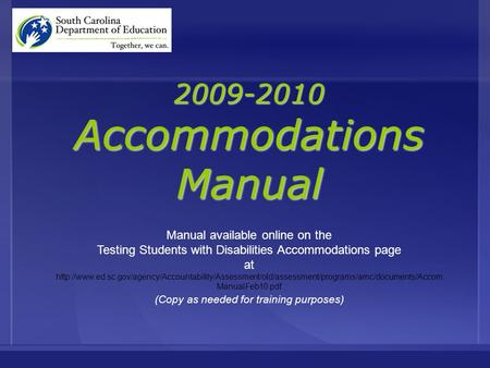 2009-2010 Accommodations Manual Manual available online on the Testing Students with Disabilities Accommodations page at