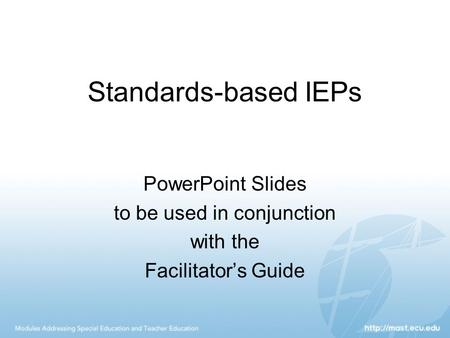 Standards-based IEPs PowerPoint Slides to be used in conjunction with the Facilitator's Guide.