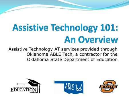 Assistive Technology AT services provided through Oklahoma ABLE Tech, a contractor for the Oklahoma State Department of Education.