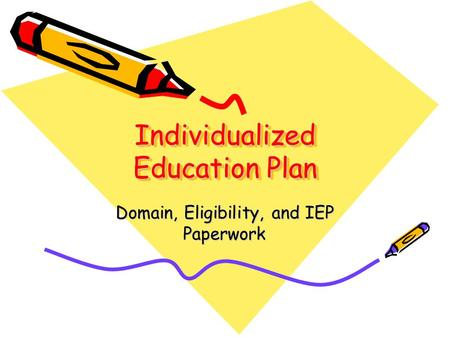 Individualized Education Plan Domain, Eligibility, and IEP Paperwork.