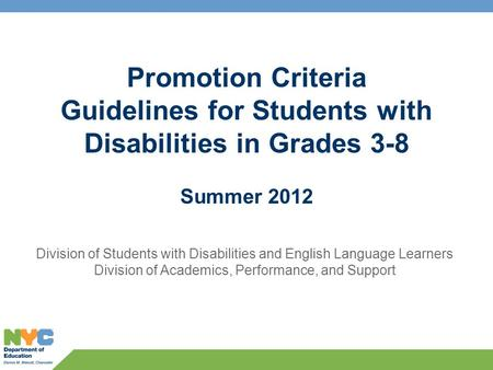 Promotion Criteria Guidelines for Students with Disabilities in Grades 3-8 Summer 2012 Division of Students with Disabilities and English Language Learners.