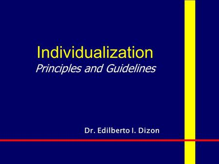 Individualization Principles and Guidelines Dr. Edilberto I. Dizon.