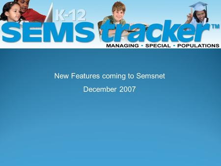 New Features coming to Semsnet December 2007. Welcome To SEMS Tracker.