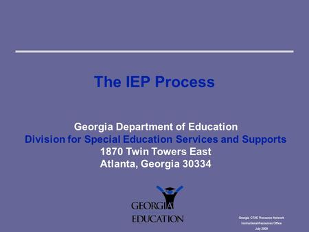 The IEP Process Georgia Department of Education Division for Special Education Services and Supports 1870 Twin Towers East Atlanta, Georgia 30334 Georgia.
