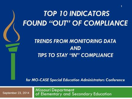 "TOP 10 INDICATORS FOUND ""OUT"" OF COMPLIANCE TRENDS FROM MONITORING DATA AND TIPS TO STAY ""IN"" COMPLIANCE for MO-CASE Special Education Administrators Conference."