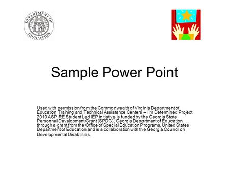 Sample Power Point Used with permission from the Commonwealth of Virginia Department of Education Training and Technical Assistance Centers – I'm Determined.