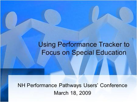 Using Performance Tracker to Focus on Special Education NH Performance Pathways Users' Conference March 18, 2009.