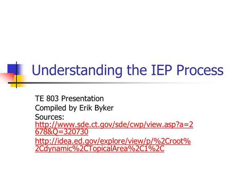 Understanding the IEP Process TE 803 Presentation Compiled by Erik Byker Sources:  678&Q=320730