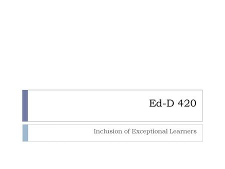 Ed-D 420 Inclusion of Exceptional Learners. What is an IEP?  An IEP is a documented plan developed for a student with special needs that:  describes.