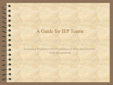 A Guide for IEP Teams Including Students with Disabilities in State and District- wide Assessment.