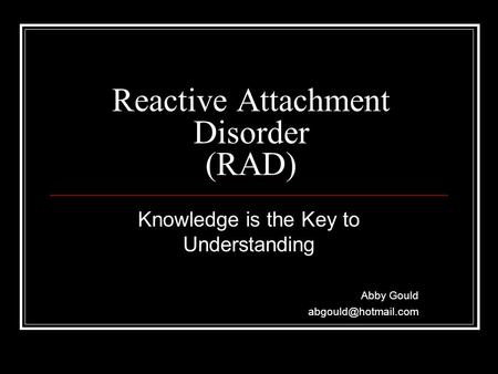 Reactive Attachment Disorder (RAD) Knowledge is the Key to Understanding Abby Gould