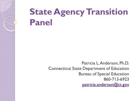 State Agency Transition Panel Patricia L. Anderson, Ph.D. Connecticut State Department of Education Bureau of Special Education 860-713-6923