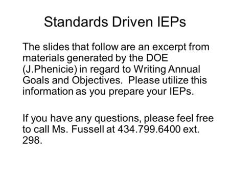 Standards Driven IEPs The slides that follow are an excerpt from materials generated by the DOE (J.Phenicie) in regard to Writing Annual Goals and Objectives.