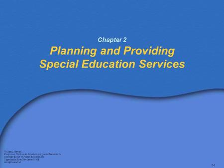 2-1 Chapter 2 Planning and Providing Special Education Services William L. Heward Exceptional Children: An Introduction to Special Education, 8e Copyright.