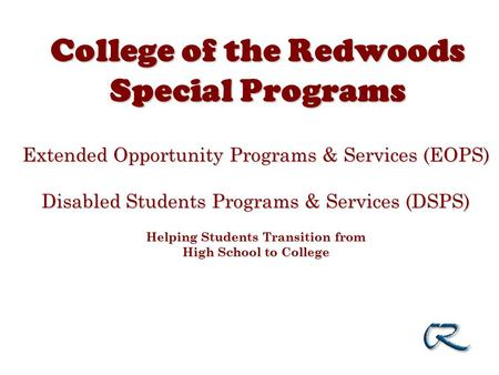 College of the Redwoods Special Programs Extended Opportunity Programs & Services (EOPS) Disabled Students Programs & Services (DSPS) Helping Students.