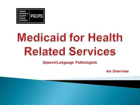Speech/Language Pathologists An Overview. Federal regulations permit and encourage school systems to recover costs from public health insurance (Medicaid)