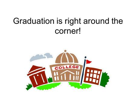 Graduation is right around the corner!. Junior Parent Night Agenda Counselor Assignments Student, Parent, and Counselor Roles and Responsibilities Timelines.