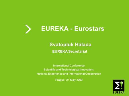 Shaping tomorrow's innovations today www.eureka.be EUREKA EUREKA - Eurostars International Conference Scientific and Technological Innovation: National.