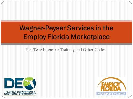 Part Two: Intensive, Training and Other Codes Wagner-Peyser Services in the Employ Florida Marketplace.