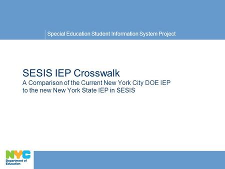 Special Education Student Information System Project © Copyright IBM Corporation 2008 SESIS IEP Crosswalk A Comparison of the Current New York City DOE.