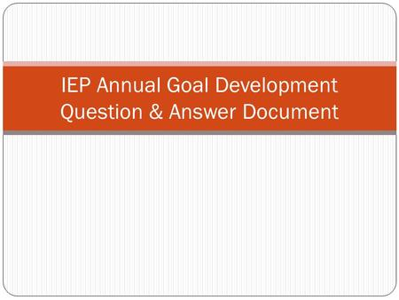 IEP Annual Goal Development Question & Answer Document.
