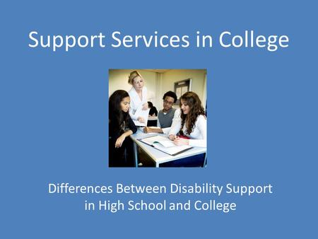 Support Services in College Differences Between Disability Support in High School and College.