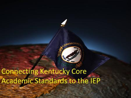 Connecting Kentucky Core Academic Standards to the IEP.