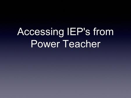 Accessing IEP's from Power Teacher. Go to Power Teacher Log into your power teacher account.