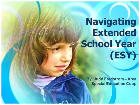 Navigating Extended School Year (ESY) By: Judd Fredstrom – Area Special Education Coop.