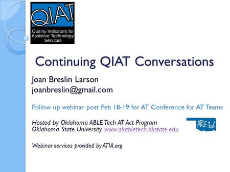 Continuing QIAT Conversations Joan Breslin Larson Follow up webinar post Feb 18-19 for AT Conference for AT Teams Hosted by Oklahoma.